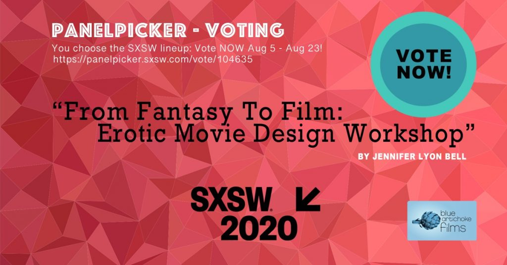 Poster for SXSW 2020 voting in PanelPicker for Jennifer' sidea: From Fantasy To Film: Erotic Movie Design Workshop